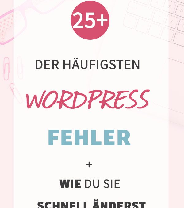 25+ der häufigsten WordPress Fehler + wie du sie schnell änderst